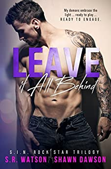 Leave it All Behind (S.I.N. Rock Star Trilogy - Book 3) by [Watson, S.R., Dawson, Shawn]