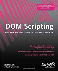 DOM Scripting: Web Design with JavaScript and the Document Object Model by Jeremy Keith Jeffrey Sambells(2010-12-27)