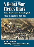 A Rebel War Clerk's Diary: At the Confederate States Capital, August 1863-April 1865 (Modern War Studies)