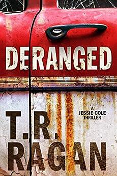 Deranged (Jessie Cole Book 3) by [Ragan, T.R.]