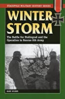 Winter Storm: The Battle for Stalingrad and the Operation to Rescue 6th Army (Stackpole Military History)