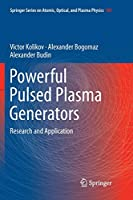 Powerful Pulsed Plasma Generators: Research and Application (Springer Series on Atomic, Optical, and Plasma Physics)