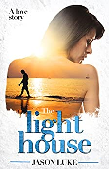 The light house: A love story by [Luke, Jason]