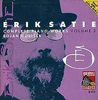 Satie: Complete Piano Works, Vol. 3 by Bojan Gorisek