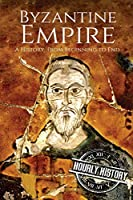 Byzantine Empire: A History From Beginning to End
