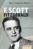 How to Analyze the Works of F. Scott Fitzgerald (Essential Critiques)