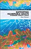 Supporting Vulnerable Adults: Citizenship, Capacity, Choice (Policy and Practice in Health and Social Care) 画像