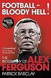 Football - Bloody Hell!: The Story of Alex Ferguson