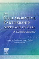 The Collaborative Partnership Approach to Care - A Delicate Balance: Revised Reprint, 1e