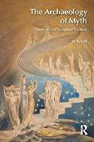 The Archaeology of Myth: Papers on Old Testament Tradition (BibleWorld)