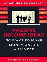 Passive Income Ideas: 50 Ways to Make Money Online Analyzed