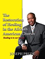 The Restoration of healing in the African American Church [並行輸入品]