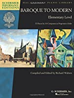 Baroque to Modern, Elementary Level: 33 Pieces by 10 Composers in Progressive Order, Schirmer Performance Editions (Hal Leonard Piano Library)