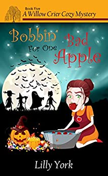 Bobbin' For One Bad Apple (A Willow Crier Cozy Mystery Book 5) (Willow Crier Cozy Mysteries) by [York, Lilly]