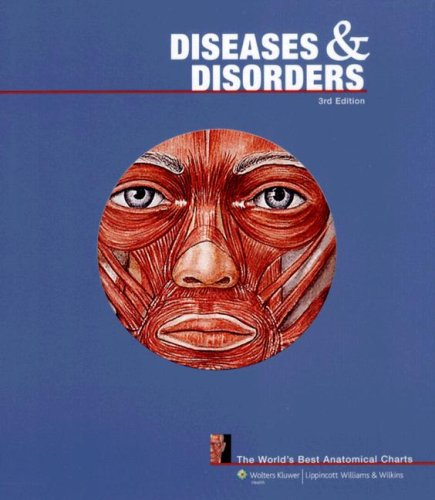 Download Diseases and Disorders: The World's Best Anatomical Charts (The World's Best Anatomical Chart Series) 0781782112