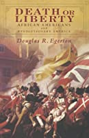 Death or Liberty: African Americans and Revolutionary America by Douglas R. Egerton(2011-05-05)