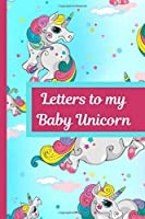 Letters To My Baby Unicorn: Baby Girl Prompted Fill In 93 Pages of Thoughtful Gift for New Mothers | Moms | Parents | Write Love Filled Memories Today | Read them later | Time Capsule Treasured Keepsake For Him | Mother's Day Sentiment