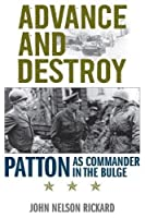 Advance and Destroy: Patton as Commander in the Bulge (American Warriors)