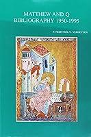 The Gospel of Matthew and the Sayings Source Q a Cumulative Bibliography 1950-1995 (Bibliotheca Ephemeridum Theologicarum Lovaniensium)