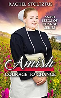 Amish Courage to Change (Amish Seeds of Change Book 2) by [Stoltzfus, Rachel]