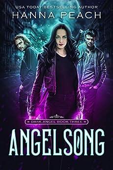Angelsong: A New Adult Urban Fantasy (Dark Angel Saga Book 3) by [Peach, Hanna]