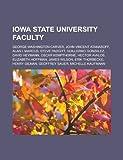 Iowa State University Faculty: George Washington Carver, John Vincent Atanasoff, Alan I. Marcus, Steve Padgitt, Guillermo Gonzalez