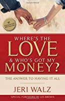 Where's the Love & Who's Got My Money?: The Answer to Having It All
