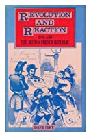 Revolution and Reaction: 1848 and the Second French Republic