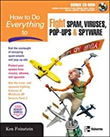How to Do Everything to Fight Spam, Viruses, Pop-Ups, and Spyware