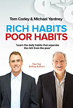 Rich Habits Poor Habits: Discover why the rich keep getting richer and how you can join their ranks by [Corley, Thomas C., Yardney, Michael]