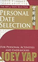 The Art Of Date Selection : Personal Date Selection For Personal Activities and Endeavours by Joey Yap(2007-06-09)