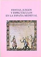 Fiestas, juegos y espectáculos en la España Medieval