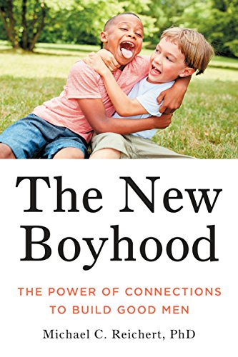 The New Boyhood: The Power of Connection to Build Good Men