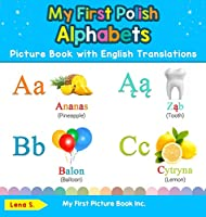 My First Polish Alphabets Picture Book with English Translations: Bilingual Early Learning & Easy Teaching Polish Books for Kids (Teach & Learn Basic Polish Words for Children)