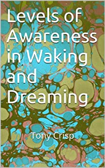 Levels of Awareness in Waking and Dreaming:  Tony Crisp by [Crisp, Tony]
