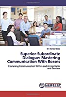 Superior-Subordinate Dialogue: Mastering Communication With Bosses