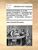 Emilius and Sophia: Or, a New System of Education. Translated from the French of Mr. J. J. Rousseau. by the Translator of Eloisa. in Four Volumes. ... a New Edition. Volume 3 of 4