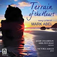Terrain of the Heart-Song Cycles of Mark Abel