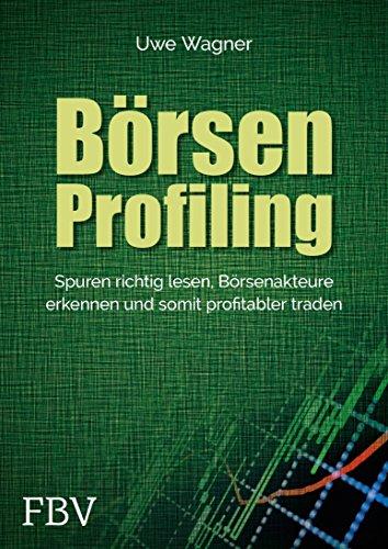 Börsen-Profiling: Spuren richtig lesen, Börsenakteure erkennen und profitabler traden (German Edition)