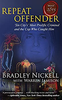 [Nickell, Bradley, Jamison, Warren]のRepeat Offender: Sin City's Most Prolific Criminal and the Cop Who Caught Him (English Edition)