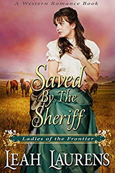 Saved by the Sheriff (Ladies of the Frontier) (A Western Romance Book) by [Laurens, Leah]