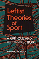 Leftist Theories of Sport: A Critique and Reconstruction (Sport and Society)