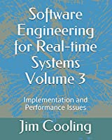 Software Engineering for Real-time Systems  Volume 3: Implementation and performance Issues (The engineering of real-time embedded systems)