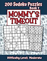 200 Sudoku Puzzles - Book 1, MOMMY'S TIMEOUT, Difficulty Level Moderate: Stressed-out Mom - Take a Quick Break, Relax, Refresh | Perfect Quiet-Time Gift for Yourself, a Friend, or a Family Member | Fun for Beginners and Up