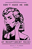 Don't Make Me Use My Receptionist Voice - Weekly Planner: Undated Weekly 2 Year Organizer & Notebook, Funny Pink Vintage Style Planner for Reception, Office Coworkers & Customer Service Workers