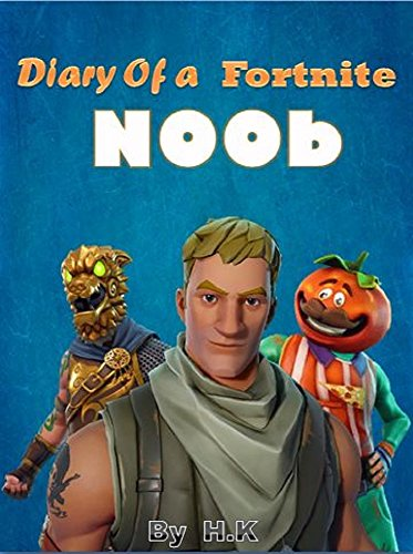 Diary Of A Fortnite Noob 1 An Unofficial Fortnite Book Diary Of A