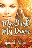 My Dusk, My Dawn: Brotherhood of El Book One