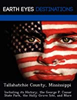 Tallahatchie County, Mississippi: Including Its History, the George P. Cossar State Park, the Holly Grove Site, and More