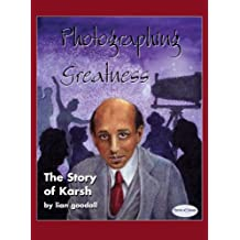 Photographing Greatness: The Story of Karsh (Stories of Canada Book 11)
