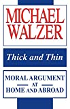 Thick and Thin: Moral Argument at Home and Abroad (Frank M. Covey, Jr., Loyola Lectures in Political Analysis)